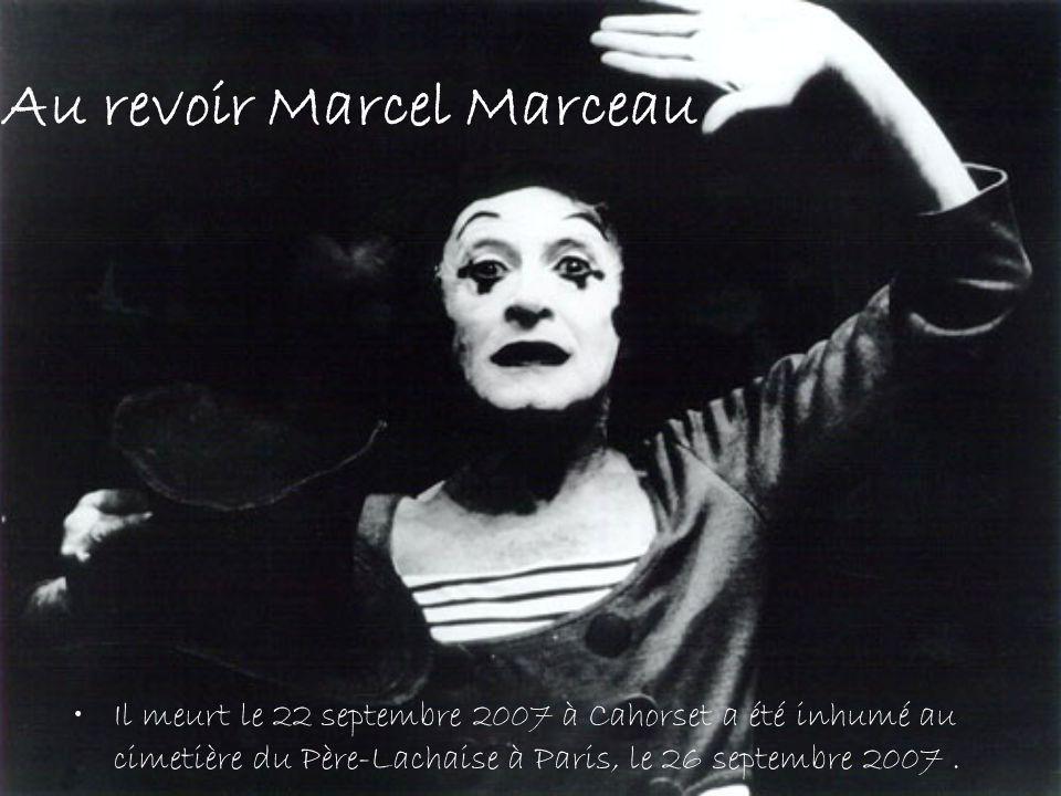 Au revoir Marcel Marceau Il meurt le 22 septembre 2007 à Cahorset a été inhumé au cimetière du Père-Lachaise à Paris, le 26 septembre 2007.