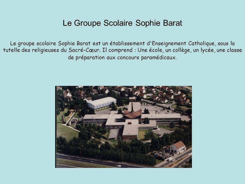 Le Groupe Scolaire Sophie Barat Le groupe scolaire Sophie Barat est un établissement d'Enseignement Catholique, sous la tutelle des religieuses du Sac