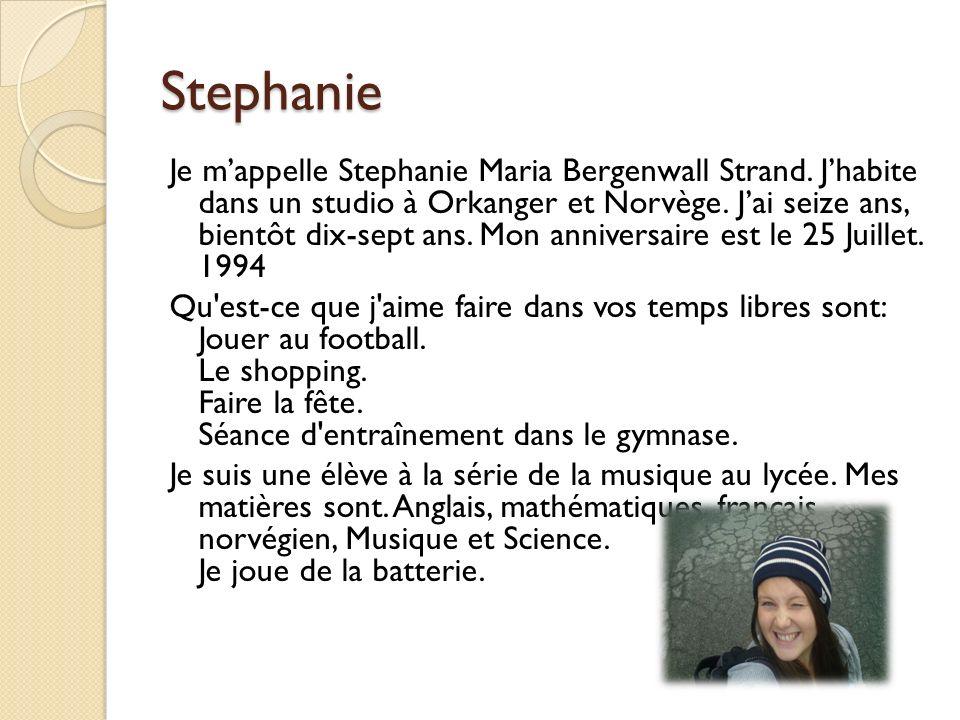 Stephanie Je mappelle Stephanie Maria Bergenwall Strand. Jhabite dans un studio à Orkanger et Norvège. Jai seize ans, bientôt dix-sept ans. Mon annive