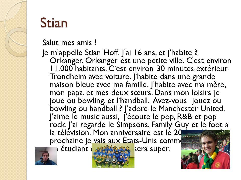 Stian Salut mes amis ! Je mappelle Stian Hoff. Jai 16 ans, et jhabite à Orkanger. Orkanger est une petite ville. Cest environ 11.000 habitants. Cest e