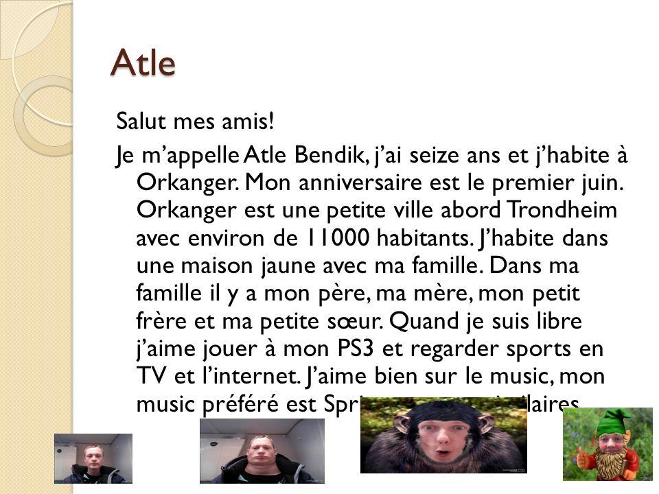Atle Salut mes amis! Je mappelle Atle Bendik, jai seize ans et jhabite à Orkanger. Mon anniversaire est le premier juin. Orkanger est une petite ville