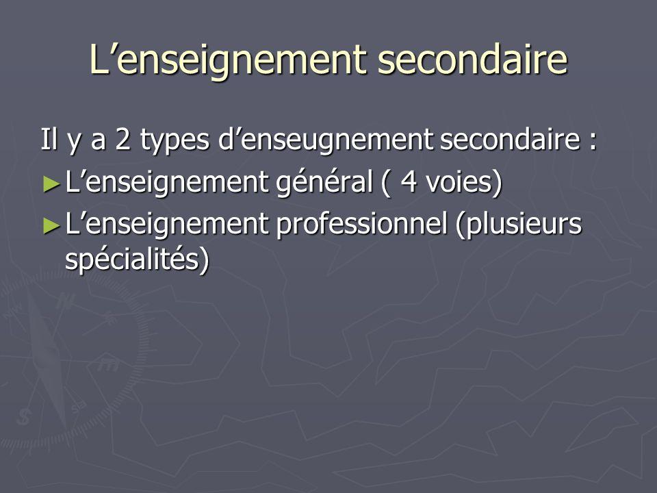 Lenseignement secondaire Il y a 2 types denseugnement secondaire : Lenseignement général ( 4 voies) Lenseignement général ( 4 voies) Lenseignement pro