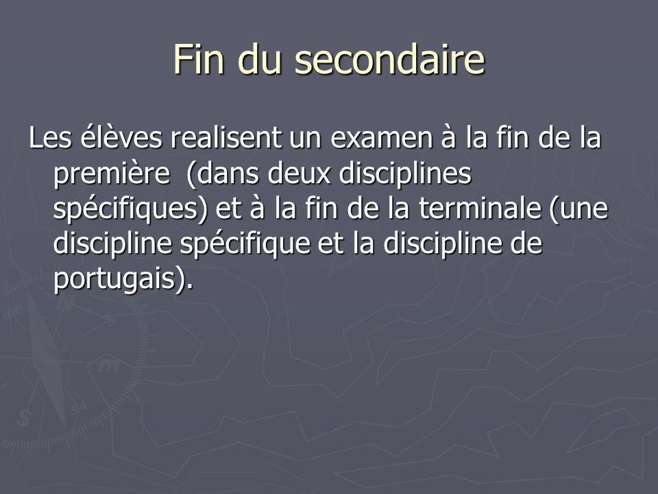Fin du secondaire Les élèves realisent un examen à la fin de la première (dans deux disciplines spécifiques) et à la fin de la terminale (une discipli