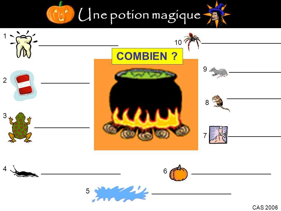 Une potion magique 1 2 3 4 5 6 CAS 2006 7 8 9 10 COMBIEN ?