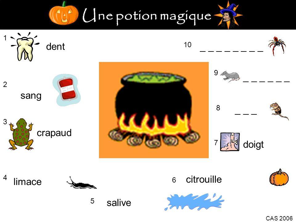 Une potion magique 1 dent 2 sang 3 crapaud 4 limace 5 salive citrouille 6 CAS 2006 7 doigt 8 _ _ _ 9 10 _ _ _ _