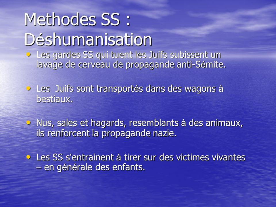 Methodes SS : D é shumanisation Les gardes SS qui tuent les Juifs subissent un lavage de cerveau de propagande anti-S é mite. Les gardes SS qui tuent