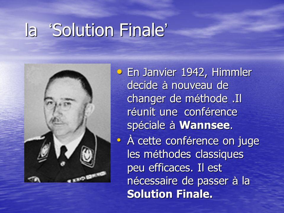 la Solution Finale la Solution Finale En Janvier 1942, Himmler decide à nouveau de changer de méthode.Il réunit une conférence spéciale à Wannsee. En