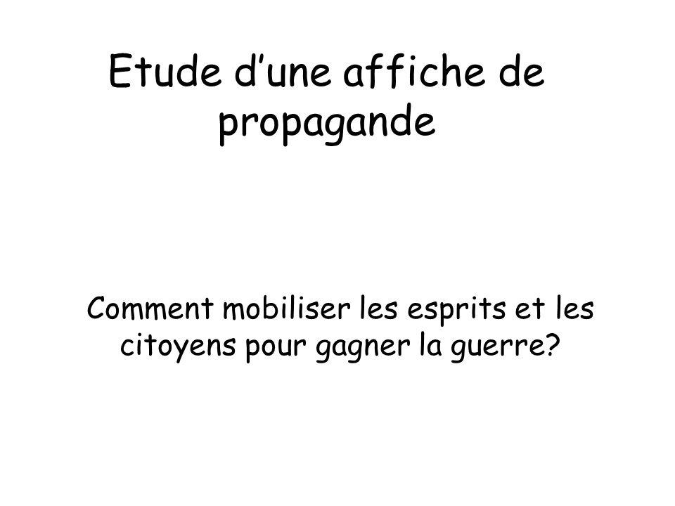 Etude dune affiche de propagande Comment mobiliser les esprits et les citoyens pour gagner la guerre?