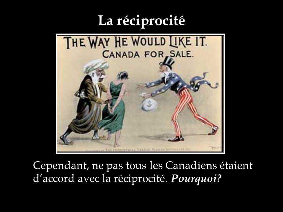 La réciprocité Cependant, ne pas tous les Canadiens étaient daccord avec la réciprocité. Pourquoi?
