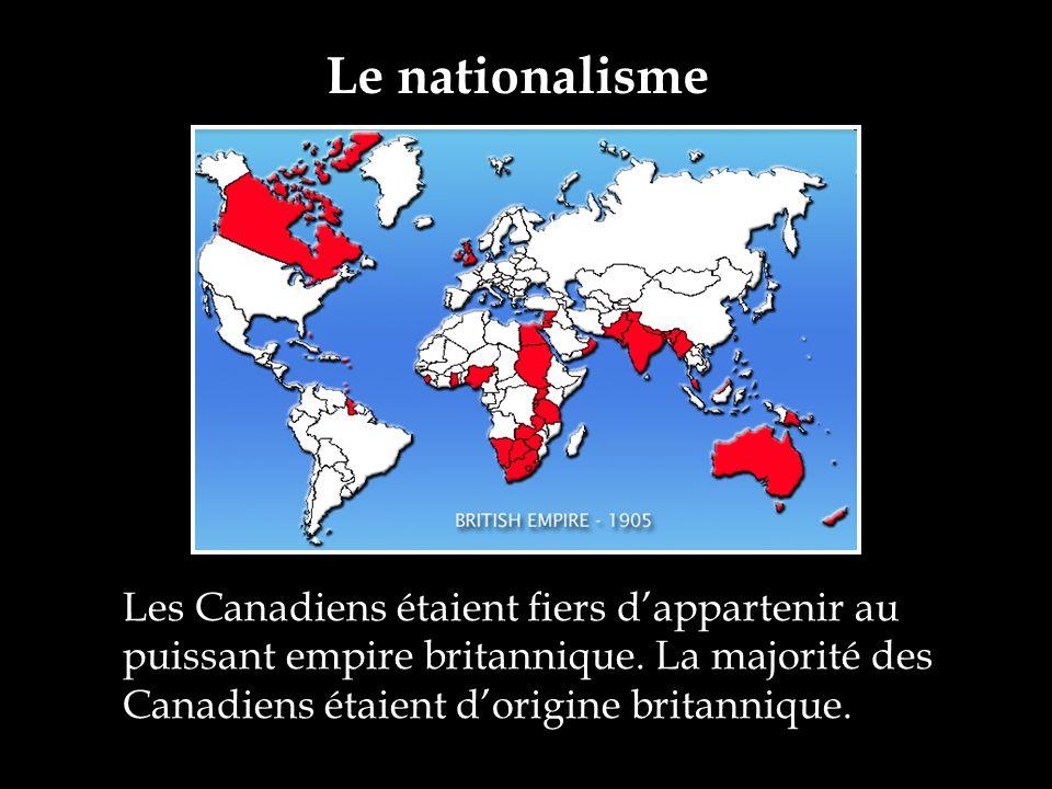 Les Canadiens étaient fiers dappartenir au puissant empire britannique. La majorité des Canadiens étaient dorigine britannique.