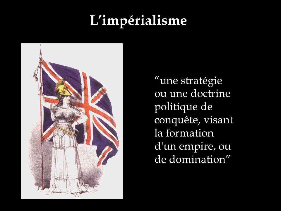 Limpérialisme une stratégie ou une doctrine politique de conquête, visant la formation d'un empire, ou de domination