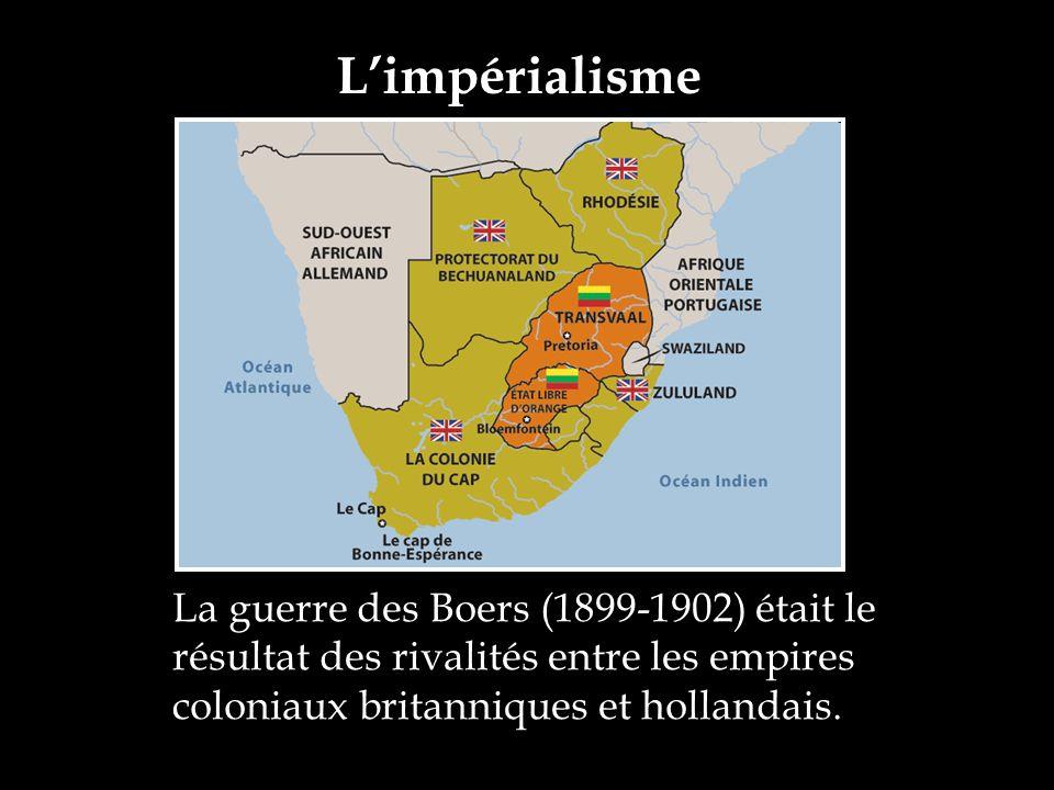 Limpérialisme La guerre des Boers (1899-1902) était le résultat des rivalités entre les empires coloniaux britanniques et hollandais.