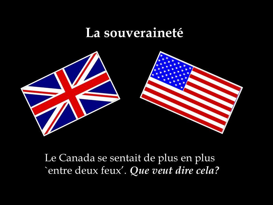 La souveraineté Le Canada se sentait de plus en plus `entre deux feux. Que veut dire cela?