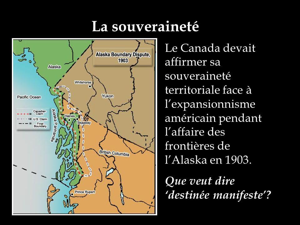 La souveraineté Le Canada devait affirmer sa souveraineté territoriale face à lexpansionnisme américain pendant laffaire des frontières de lAlaska en 1903.