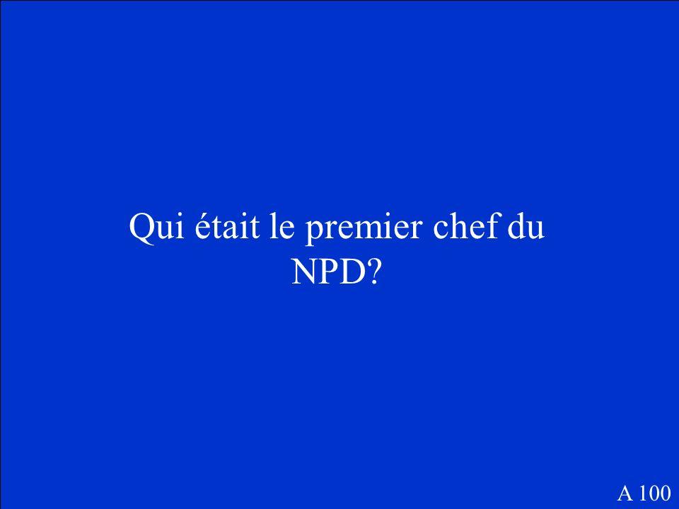 Qui était le premier chef du NPD? A 100