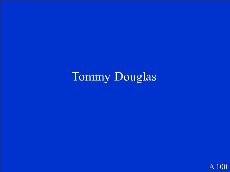 Tommy Douglas A 100