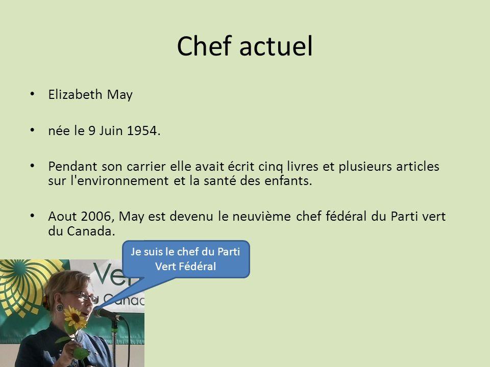 Chef actuel Elizabeth May née le 9 Juin 1954. Pendant son carrier elle avait écrit cinq livres et plusieurs articles sur l'environnement et la santé d