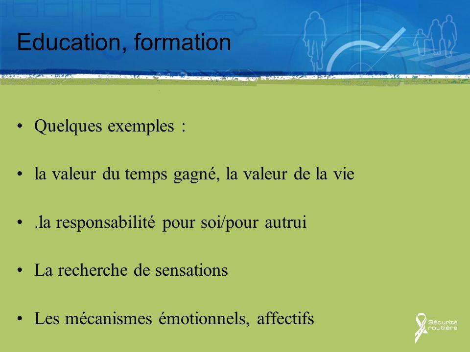 Education, formation Quelques exemples : la valeur du temps gagné, la valeur de la vie.la responsabilité pour soi/pour autrui La recherche de sensatio