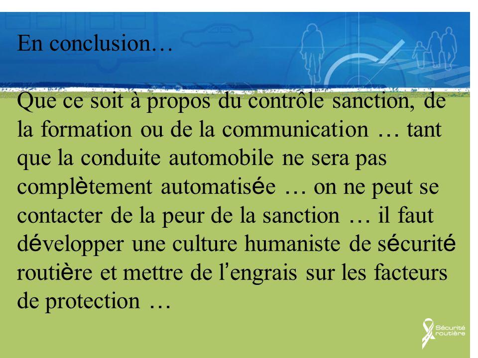 Communication En conclusion… Que ce soit à propos du contrôle sanction, de la formation ou de la communication … tant que la conduite automobile ne se