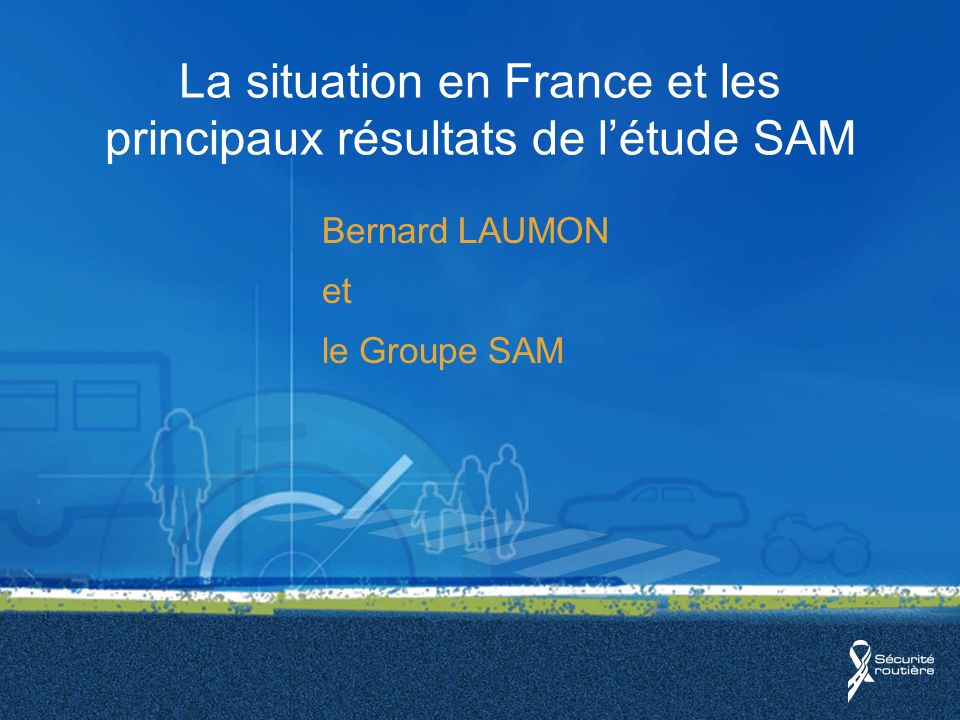 La situation en France et les principaux résultats de létude SAM Bernard LAUMON et le Groupe SAM
