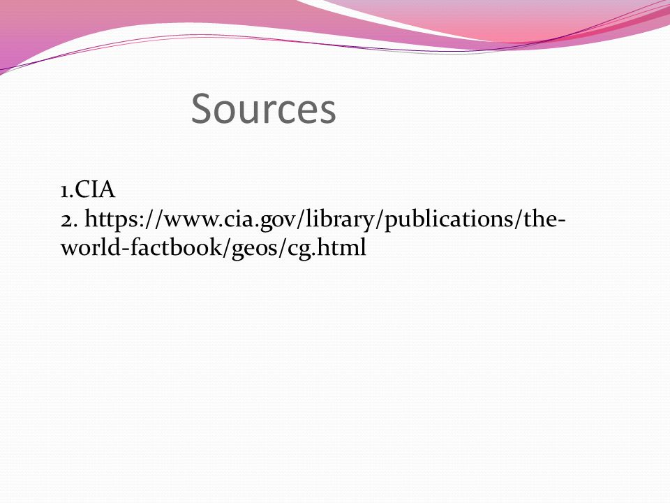 Sources 1.CIA 2. https://www.cia.gov/library/publications/the- world-factbook/geos/cg.html