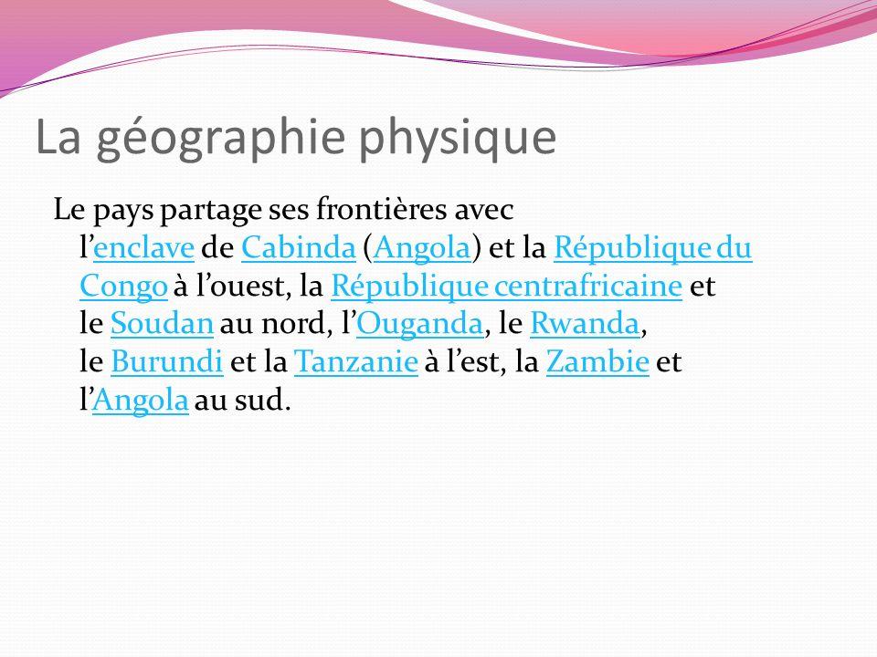 La géographie physique Le pays partage ses frontières avec lenclave de Cabinda (Angola) et la République du Congo à louest, la République centrafricai