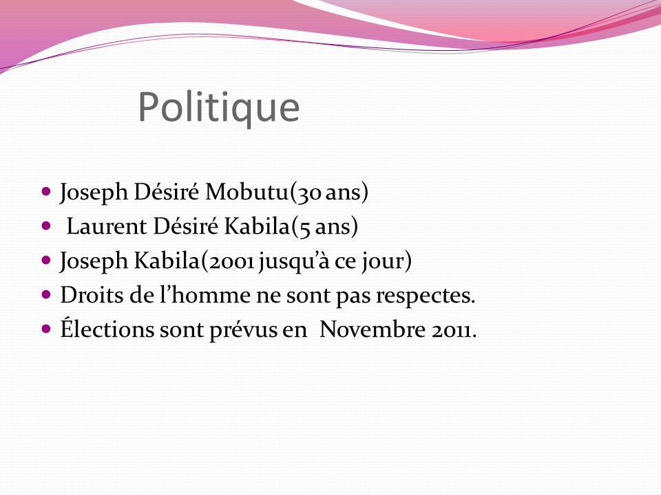Politique Joseph Désiré Mobutu(30 ans) Laurent Désiré Kabila(5 ans) Joseph Kabila(2001 jusquà ce jour) Droits de lhomme ne sont pas respectes. Électio