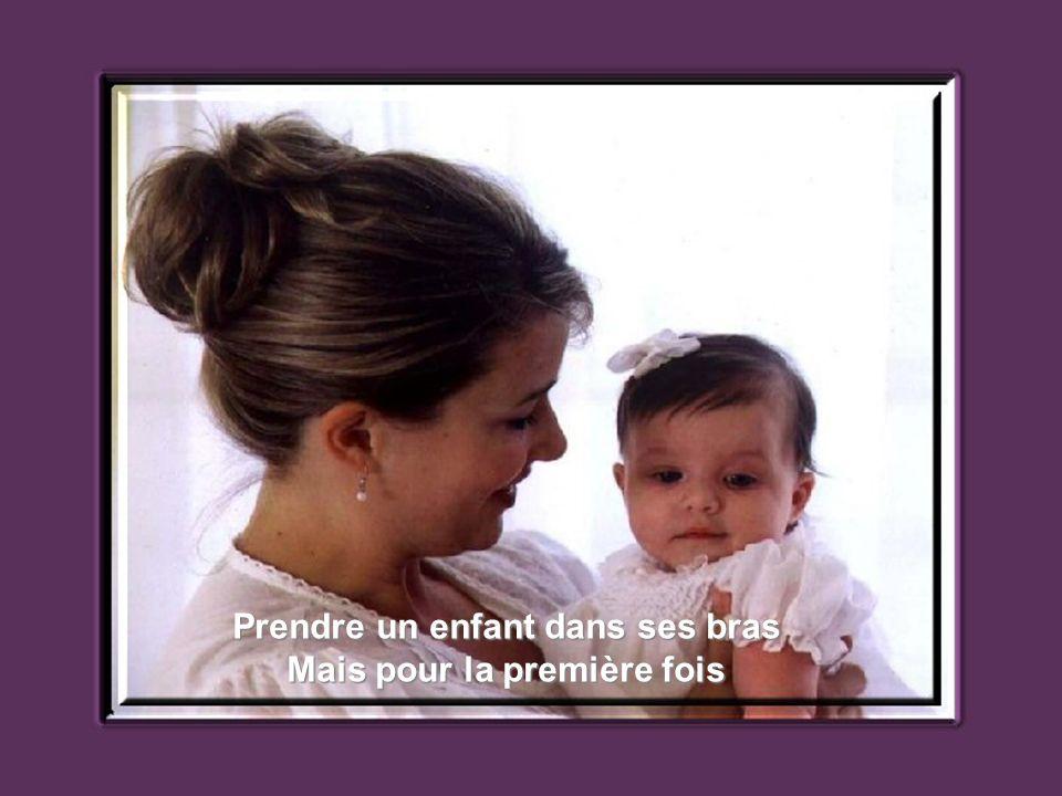 Tout doucement, sans parler, sans pudeur, Prendre un enfant sur son coeur.