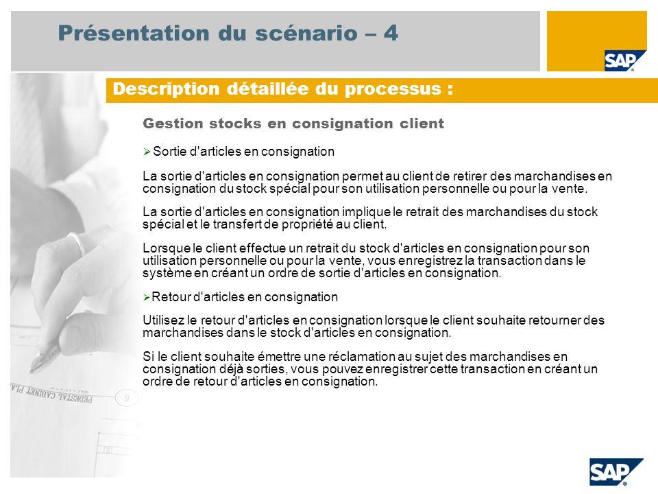 Présentation du scénario – 4 Gestion stocks en consignation client Sortie d'articles en consignation La sortie d'articles en consignation permet au cl