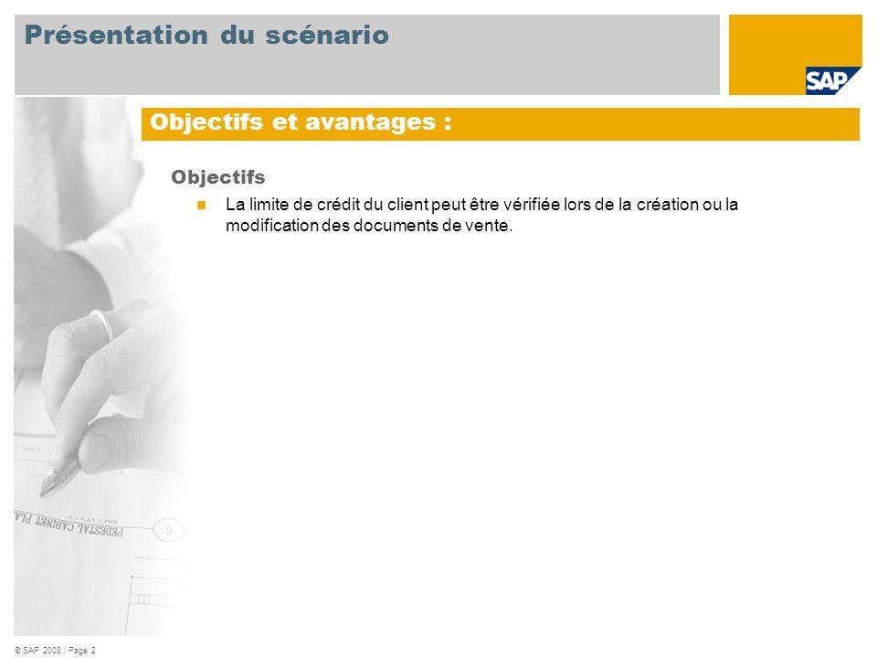 © SAP 2008 / Page 2 Objectifs La limite de crédit du client peut être vérifiée lors de la création ou la modification des documents de vente. Objectif