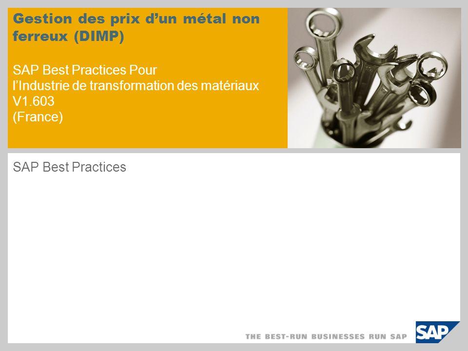 © SAP 2008 / Page 2 Objectifs Le scénario « Gestion des prix dun métal non ferreux (DIMP) » décrit le processus dapprovisionnement et de détermination des prix pour les métaux non ferreux dans les achats et les ventes de la chaîne logistique.
