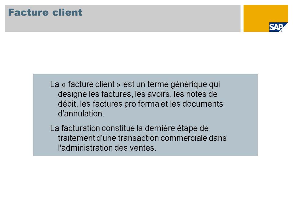 Facture client La « facture client » est un terme générique qui désigne les factures, les avoirs, les notes de débit, les factures pro forma et les do