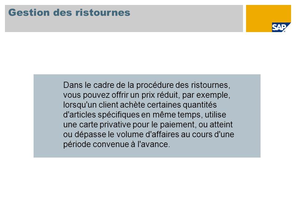 Gestion des ristournes Dans le cadre de la procédure des ristournes, vous pouvez offrir un prix réduit, par exemple, lorsqu'un client achète certaines