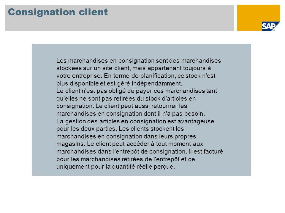 Consignation client Les marchandises en consignation sont des marchandises stockées sur un site client, mais appartenant toujours à votre entreprise.