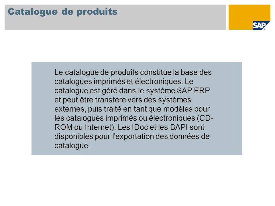 Catalogue de produits Le catalogue de produits constitue la base des catalogues imprimés et électroniques. Le catalogue est géré dans le système SAP E