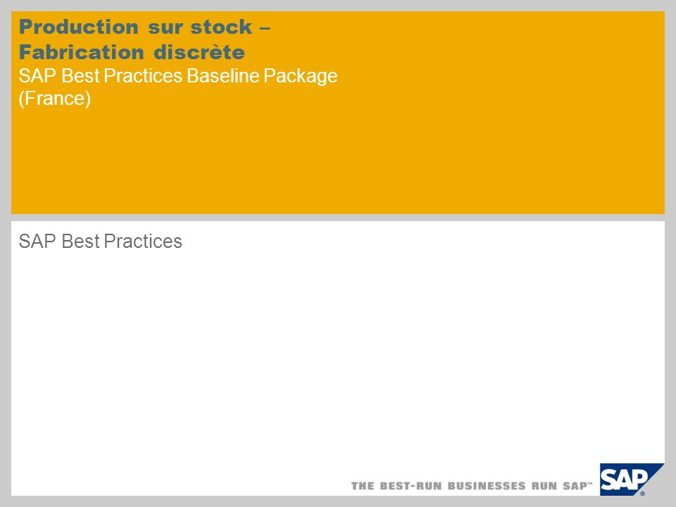 Production sur stock – Fabrication discrète SAP Best Practices Baseline Package (France) SAP Best Practices
