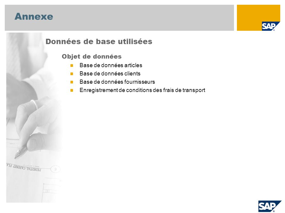 Annexe Objet de données Base de données articles Base de données clients Base de données fournisseurs Enregistrement de conditions des frais de transp