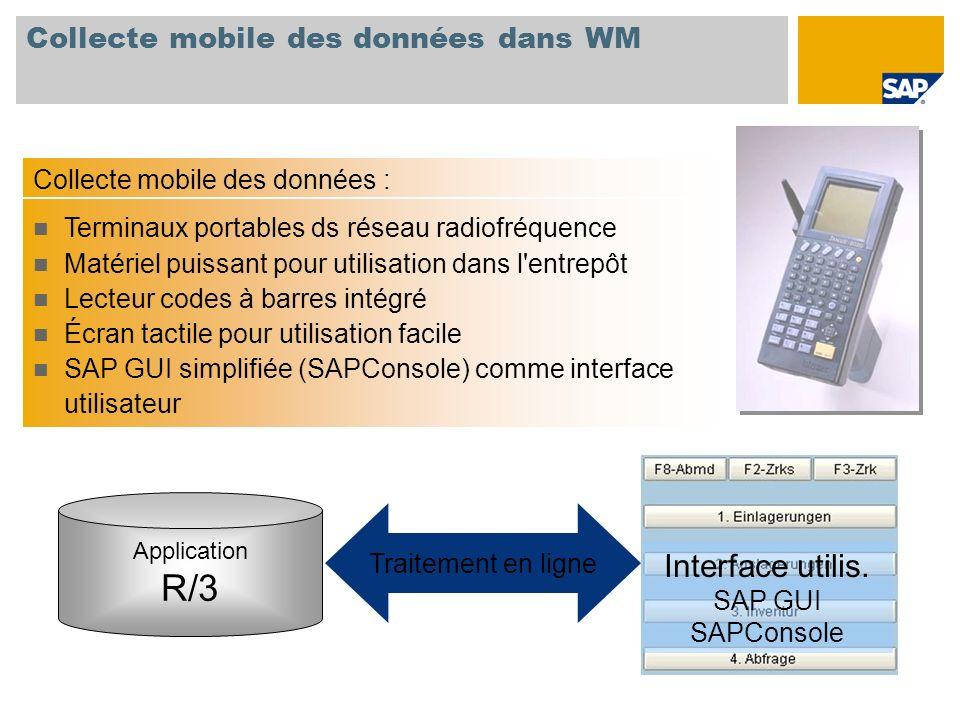 Collecte mobile des données dans WM Application R/3 Interface utilis. SAP GUI SAPConsole Traitement en ligne Collecte mobile des données : Terminaux p