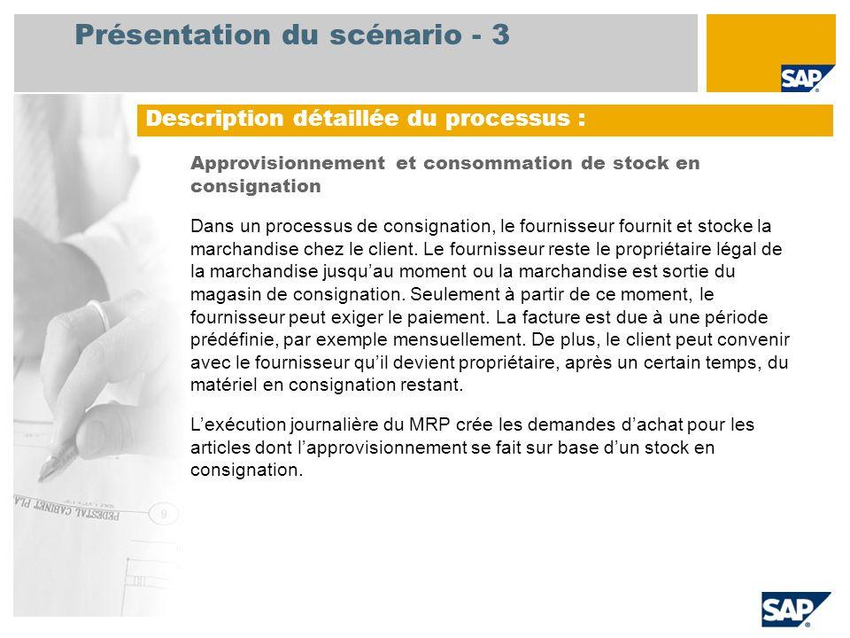 Présentation du scénario - 3 Description détaillée du processus : Approvisionnement et consommation de stock en consignation Dans un processus de cons