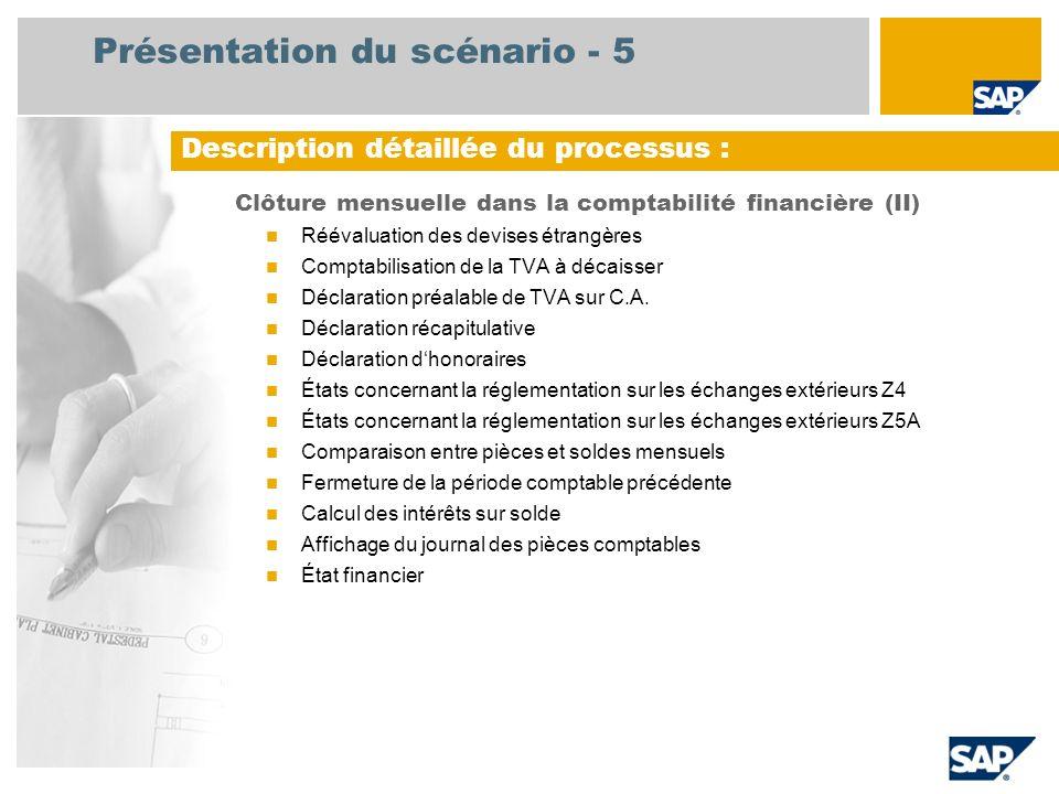 Présentation du scénario - 5 Clôture mensuelle dans la comptabilité financière (II) Réévaluation des devises étrangères Comptabilisation de la TVA à d