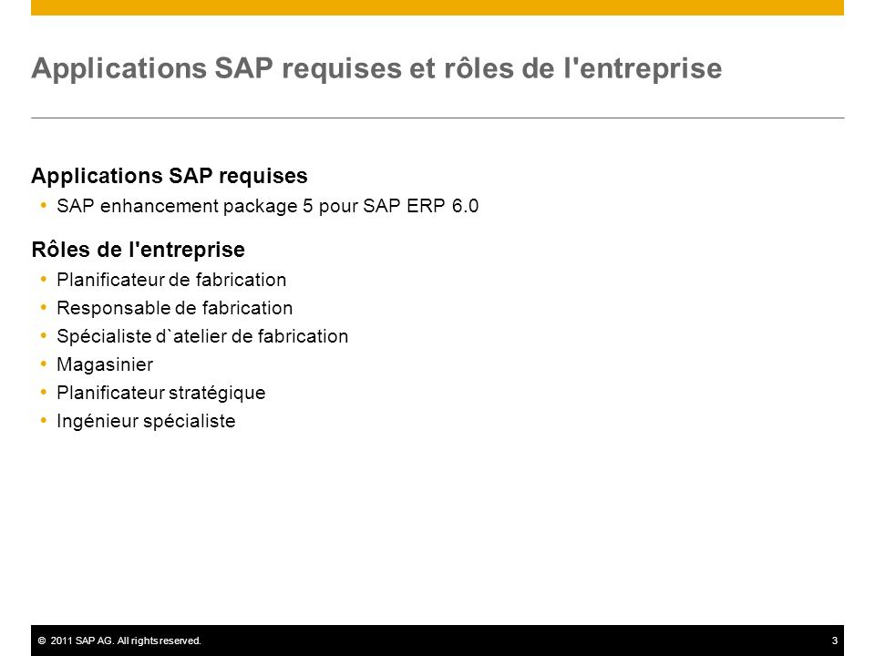 ©2011 SAP AG. All rights reserved.3 Applications SAP requises et rôles de l'entreprise Applications SAP requises SAP enhancement package 5 pour SAP ER