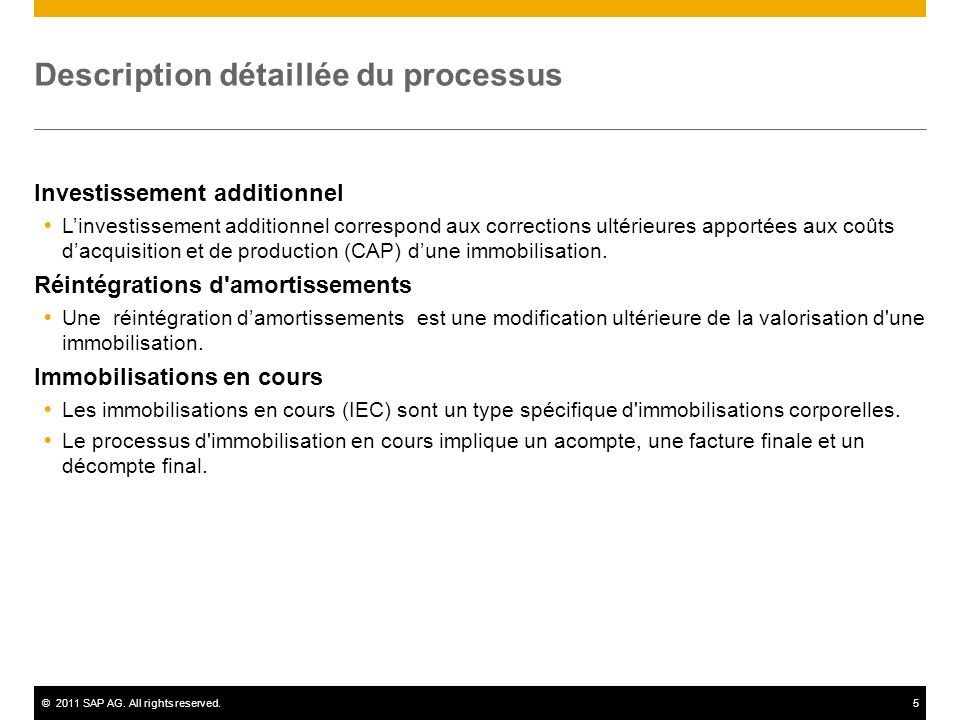©2011 SAP AG. All rights reserved.5 Description détaillée du processus Investissement additionnel Linvestissement additionnel correspond aux correctio