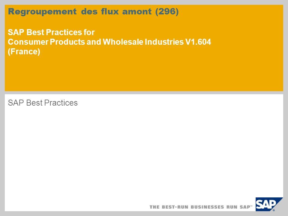Regroupement des flux amont (296) SAP Best Practices for Consumer Products and Wholesale Industries V1.604 (France) SAP Best Practices