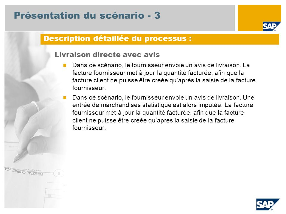 Présentation du scénario - 3 Livraison directe avec avis Dans ce scénario, le fournisseur envoie un avis de livraison. La facture fournisseur met à jo