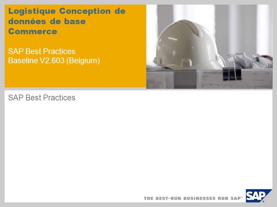 Logistique Conception de données de base Commerce SAP Best Practices Baseline V2.603 (Belgium) SAP Best Practices