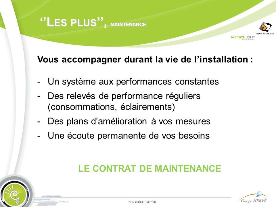 L ES PLUS, MAINTENANCE Pôle Energie - Services Vous accompagner durant la vie de linstallation : - Un système aux performances constantes - Des relevé