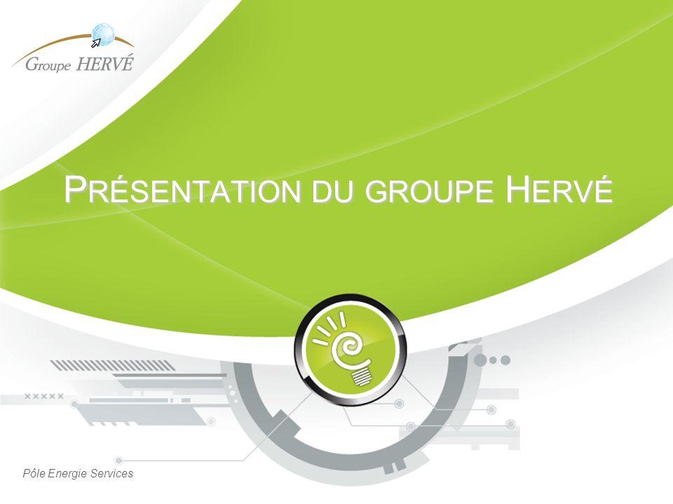P RÉSENTATION DU GROUPE H ERVÉ Pôle Energie Services