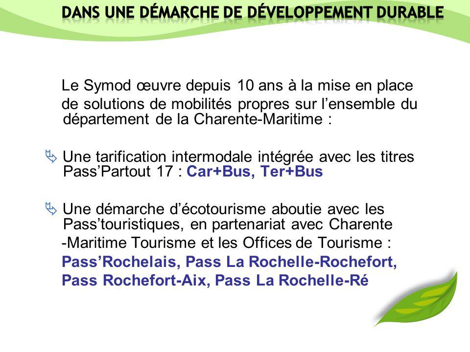 Le Symod œuvre depuis 10 ans à la mise en place de solutions de mobilités propres sur lensemble du département de la Charente-Maritime : Une tarification intermodale intégrée avec les titres PassPartout 17 : Car+Bus, Ter+Bus Une démarche décotourisme aboutie avec les Passtouristiques, en partenariat avec Charente -Maritime Tourisme et les Offices de Tourisme : PassRochelais, Pass La Rochelle-Rochefort, Pass Rochefort-Aix, Pass La Rochelle-Ré