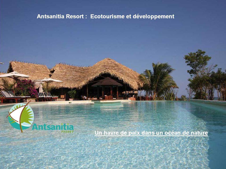 ANTSANITIA RESORT à MADAGASCAR Antsanitia Resort est intégré au cœur de 3 villages de pêcheurs sur la cote Nord Ouest de MADAGASCAR Véritable havre de paix, ce site hôtelier bénéficie d un environnement naturel et humain exceptionnel .