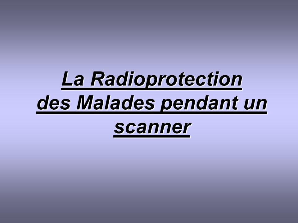 La Radioprotection des Malades pendant un scanner